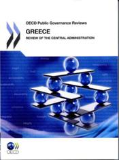 Vente livre :  OECD public governance reviews ; Greece, review of the central administration  - Collectif