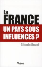 La France un pays sous influences ?  - Claude Revel