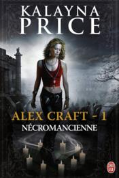 Vente livre :  Alex Craft t.1 ; necromancienne  - Kalayna Price