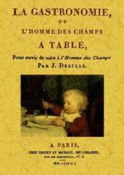 La gastronomie, ou l'homme des champs à table - Couverture - Format classique