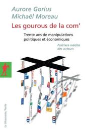 Les gourous de la com' ; trente ans de manipulations politiques et économiques - Couverture - Format classique