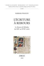 L'Ecriture A Rebours. Le Roman De Meliadus Du Xiiie Au Xviiie Siecle. - Couverture - Format classique