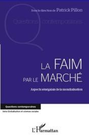 La faim par le marché ; aspects sénégalais de la mondialisation - Couverture - Format classique