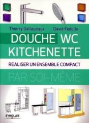 Douche ; WC ; kitchenette ; réaliser un ensemble compact  - David Fedullo - Thierry Gallauziaux