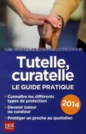 Vente livre :  Tutelle, curatelle ; le guide pratique 2014  - Emmanuelle Vallas-Lenerz