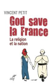 Vente livre :  God save la France ; la religion et la nation  - Vincent Petit