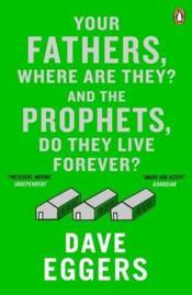 Vente  Your fathers, where are they? and the prophets, do they live forever?  - Dave Eggers