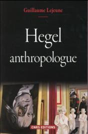 Vente livre :  Hegel anthropologue  - Guillaume Lejeune