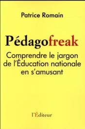 Vente livre :  Pédagofreak ; comprendre le jargon de l'Education national en s'amusant  - Patrice Romain