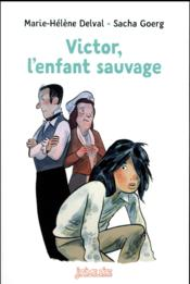Victor, l'enfant sauvage  - Marie-Helene Delval - Yves Beaujard - Sacha Goerg