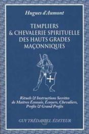 Templiers Et Chevalerie Spirituelle Des Hauts Grades Maconniques - Couverture - Format classique