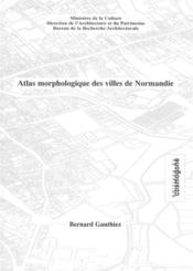 Atlas morphologique des villes de normandie - Couverture - Format classique