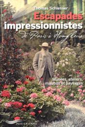 Escapades impressionnistes ; de Paris à Honfleur ; musées, ateliers, maisons et paysages - Couverture - Format classique