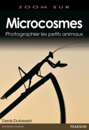Microcosmos ; photographier les petits animaux - Couverture - Format classique