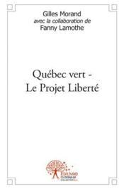 Quebec vert-le projet liberte - Couverture - Format classique