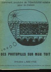 Des Photopiles Sur Mon Toit. Comment Produire De L'Electricite Solaire Pour La Maison. - Couverture - Format classique
