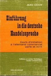 Einführung In Die Deutsche Handelssprache - Cours D'Initiation A L'Allemand Commercial Parle Et Ecrit - Couverture - Format classique