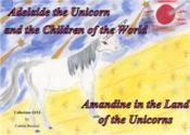 Vente livre :  Adelaide the unicorn and the children of the world ; Amandine in the land of the unicorns  - Colette Becuzzi