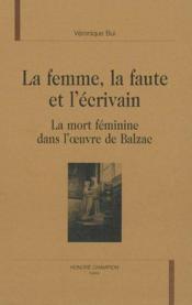 La Femme, La Faute Et L'Ecrivain ; La Mort Feminine Dans L'Oeuvre De Balzac - Couverture - Format classique