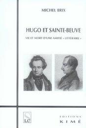 Hugo et sainte beuve ; vie et mort d'une amitié littéraire - Intérieur - Format classique