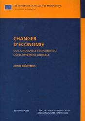 Changer d'économie ; la nouvelle économie du développement durable - Intérieur - Format classique