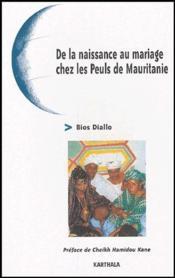 De la naissance au mariage chez les Peuls de Mauritanie - Couverture - Format classique