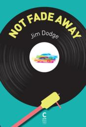 Vente livre :  Not fade away  - Jim Dodge