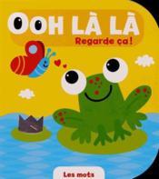 Ooh La La Regarde Ca ! ; Les Mots - Couverture - Format classique