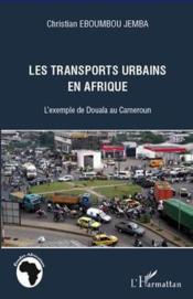 Transports urbains en Afrique ; l'exemple de Douala au Cameroun - Couverture - Format classique