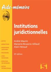 Vente livre :  Institutions juridictionnelles (10e édition)  - Andre Maurin - Marjorie Brusorio-Aillaud - Alain Heraud