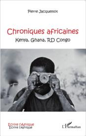 Chroniques africaines ; Kenya, Ghana, RD Congo  - Pierre Jacquemot