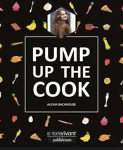 Vente livre :  Pump up the cook  - Alexia Backhouse