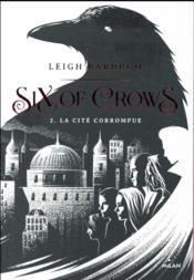 Vente  Six of crows T.2 ; la cité corrompue  - Leigh Bardugo