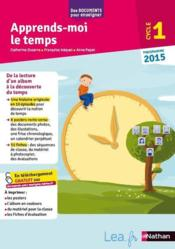 Vente livre :  Apprends-moi le temps ; cycle 1 ; programme 2015  - Collectif - Catherine Duserre - Anne Popet - Francoise Hequet