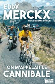 Vente  Eddy Merckx ; l'histoire du cannibal  - Stephane Thirion