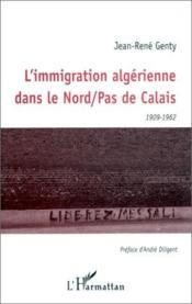 Immigration algerienne dans le Nord / Pas de Calais (1909-1962) - Couverture - Format classique