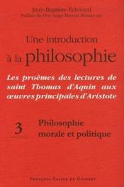 Philosophie morale et politique t.3 ; une introduction à la philosophie ; les problèmes des lectures de saint Thomas d'Aquin aux oeuvres principales d'Aristote - Couverture - Format classique