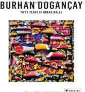 Burhan Dogancay Fifty Years Of Urban Walls /Anglais - Couverture - Format classique
