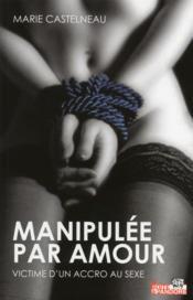Manipulée par amour ; victime d'un accro au sexe - Couverture - Format classique