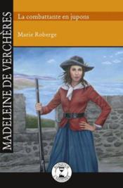 Madeleine de Verchères ; la combattante en jupons - Couverture - Format classique