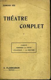 Theatre Complet. Tome 5 : Charite, Derriere La Porte, L'Elastique, La Rentree. - Couverture - Format classique