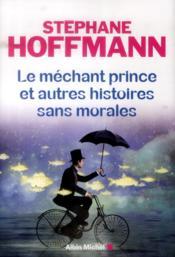 Le méchant prince et autres histoires sans morales - Couverture - Format classique