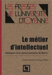 Le métier d'intellectuel ; dialogues avec quinze penseurs du Maroc - Couverture - Format classique
