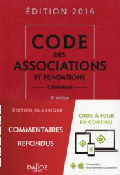 Vente livre :  Code des associations et fondations, commenté (édition 2016)  - Stephanie Damarey - Christelle De Gaudemont - Sylvie De Vendeuil - Thierry Guillois