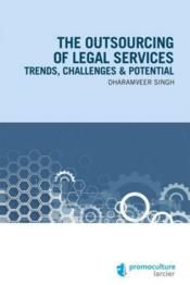 Vente livre :  The outsourcing of legal services ; trends, challenges & potential  - Dharamveer Singh