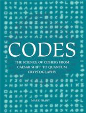 Vente  Codes ; the science of ciphers from Caesar Shift to quantum cryptography  - Mark Frary