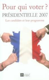 Pour Qui Voter ? Presidentielle 2007 ; Les Candidats Et Leur Programme - Couverture - Format classique