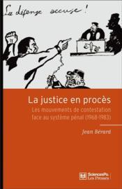 La justice en procès ; les mouvements de contestation face au système pénal (1968-1983) - Couverture - Format classique