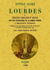 Notre-Dame de Lourdes ou réflexions symboliques et morales sur les apparitions de la Sainte-Vierge - Couverture - Format classique