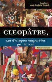 Cléopâtre, lot d'utopies emportées par le vent - Couverture - Format classique
